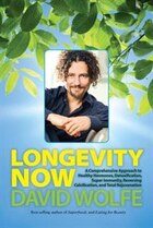 Longevity Now: A Comprehensive Approach To Healthy Hormones, Detoxification, Super Immunity…