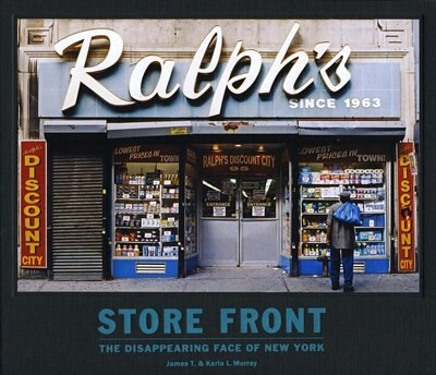 Store Front: The Disappearing Face Of New York by James T Murray