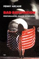 Bad Reputation: Performances, Essays, Interviews