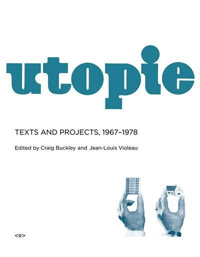 Utopie: Texts And Projects, 1967-1978 by Craig Buckley