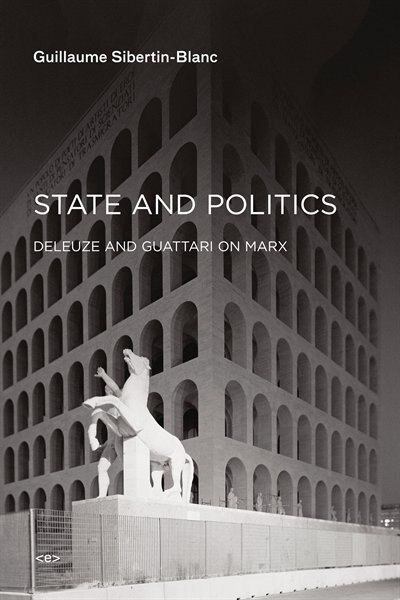 State And Politics: Deleuze And Guattari On Marx by Guillaume Sibertin-blanc