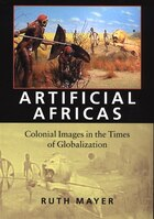 Artificial Africas: Colonial Images in the Times of Globalization