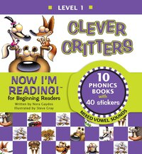 Now I'm Reading! Level 1: Clever Critters (mixed Vowel Sounds): Level 1: Advanced