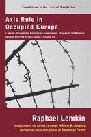Axis Rule in Occupied Europe: Laws of Occupation, Analysis of Government, Proposals for Redress…