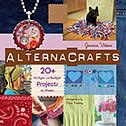 AlternaCrafts: 20+ Hi-Style Lo-Budget Projects to Make by Jessica Vitkus