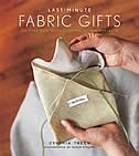 Last-Minute Fabric Gifts: 30 Hand-Sew, Machine-Sew, and No-Sew Projects by Cynthia Treen