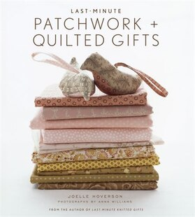 Last-Minute Patchwork   Quilted Gifts