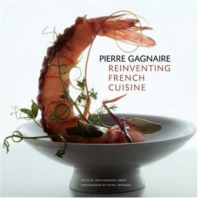 Pierre Gagnaire: Reinventing French Cuisine by Jean-François Abert