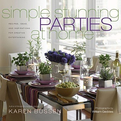 Simple Stunning Parties at Home: Recipes, Ideas, and Inspirations for Creative Entertaining by Karen Bussen