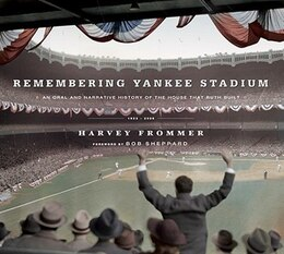 Book Remembering Yankee Stadium: An Oral And Narrative History Of The House That Ruth Built by Harvey Frommer