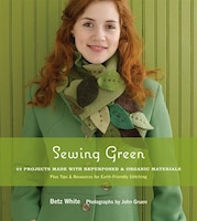 Sewing Green: 25 Projects Made with Repurposed & Organic Materials Plus Tips & Resources for Earth…