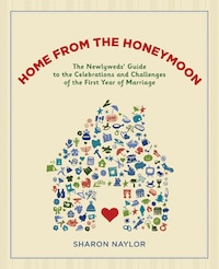 Home from the Honeymoon: The Newlyweds' Guide To The Celebrations And Challenges Of The First Year…