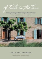 A Table in the Tarn: Living, Eating, And Cooking In Rural France