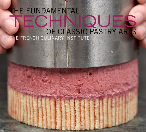 The Fundamental Techniques of Classic Pastry Arts by Judith French Culinary Institute