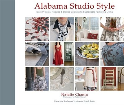 Alabama Studio Style: More Projects, Recipes & Stories Celebrating Sustainable Fashion & Living by Natalie Chanin
