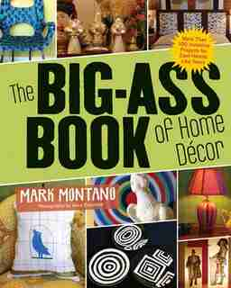 The Big-Ass Book of Home Décor: More Than 100 Inventive Projects For Cool Homes Like Yours by Mark Montano