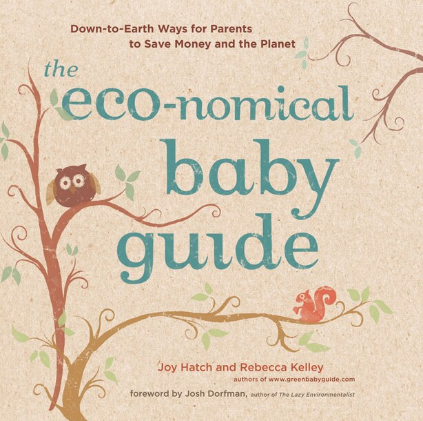 The Eco-nomical Baby Guide: Down-to-earth Ways For Parents To Save Money And The Planet by Rebecca Kelley