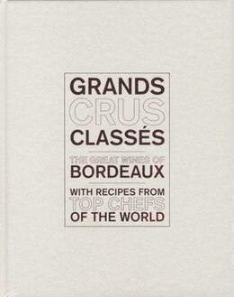 Book Grands Crus Classés: The Great Wines Of Bordeaux With Recipes From Top Chefs Of The World by Sophie Brissaud