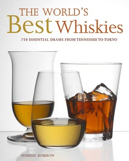 Book The World's Best Whiskies: 750 Essential Drams From Tennessee To Tokyo by Dominic Roskrow