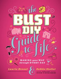 Bust Diy Guide To Life: Making Your Way Through Every Day
