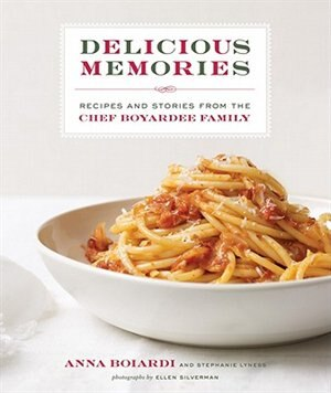 Delicious Memories: Recipes And Stories From The Chef Boyardee Family by Anna Boiardi