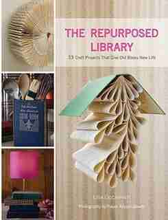 The Repurposed Library: 33 Craft Projects That Give Old Books New Life by Lisa Occhipinti