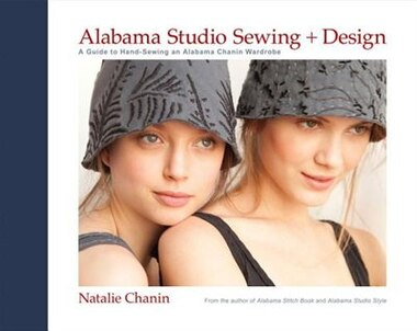 Alabama Studio Sewing + Design: A Guide To Hand-sewing An Alabama Chanin Wardrobe by Natalie Chanin
