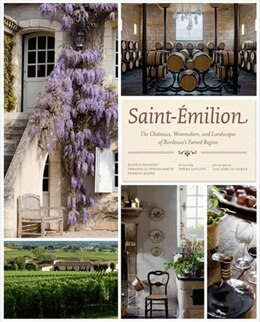 Book Saint-Émilion: The Châteaux, Winemakers, and Landscapes of Bordeaux's Famed Wine Region by Béatrice Massenet