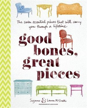 Good Bones, Great Pieces: The Seven Essential Pieces That Will Carry You Through A Lifetime by Suzanne Mcgrath