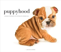 Book Puppyhood: Life-size Portraits Of Puppies At 6 Weeks Old by J. Nichole Smith
