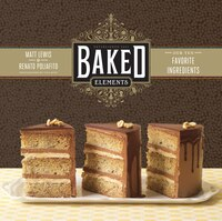 Book Baked Elements: The Importance Of Being Baked In 10 Favorite Ingredients by Matt Lewis