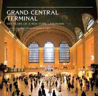 Grand Central Terminal: 100 Years Of A New York Landmark by Anthony W. Robins