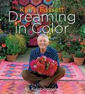 Kaffe Fassett: Dreaming In Color: An Autobiography by Kaffe Fassett