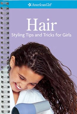 Book Hair Styling Tips & Tricks For Girls by Jim American Girl Editors