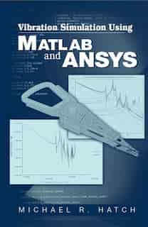 Vibration Simulation Using Matlab and Ansys by Michael R. Hatch