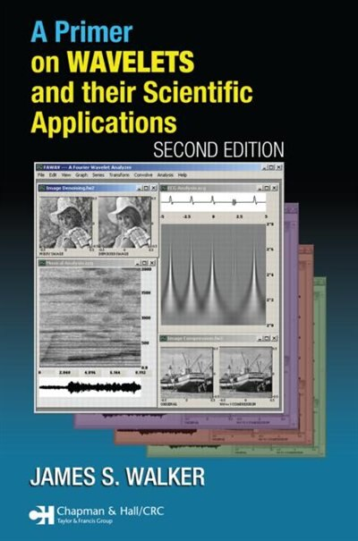 A Primer On Wavelets And Their Scientific Applications by James S. Walker