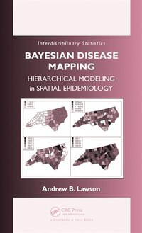 Bayesian Disease Mapping: Hierarchical Modeling in Spatial Epidemiology