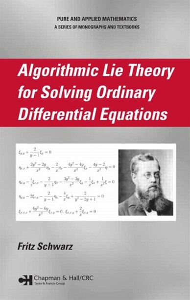 Algorithmic Lie Theory for Solving Ordinary Differential Equations by Fritz Schwarz