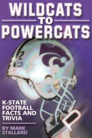 Wildcats to Powercats: K-state Football Facts And Trivia by Mark Stallard