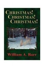 Christmas, Christmas, Christmas: A Trilogy Of Christmas, The Season Of Joy And Generosity…