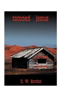 Tattooed Jesus by C. W. Gordon