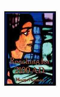 Reaching For 2100 A.d. by Margo Norman
