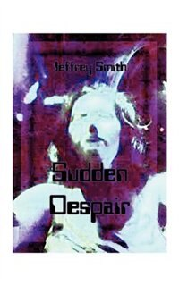Sudden Despair by Jeffrey K. Smith