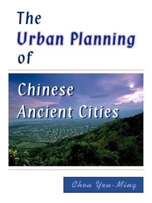 The Urban Planning Of Chinese Ancient Cities by Chou Yeu-ming