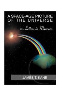 A Space-age Picture Of The Universe: Letters To Maureen by James T. Kane