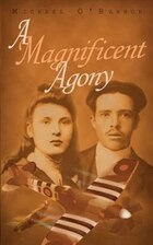 A Magnificent Agony: A Novel Of World War Ii