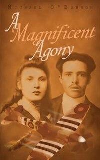 A Magnificent Agony: A Novel Of World War Ii