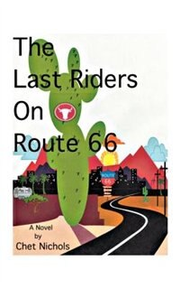 The Last Riders on Route 66 by Chet Nichols