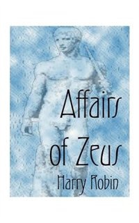 Affairs Of Zeus by Harry Robin