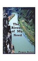 The Rivers Of My Need by Peggy Aston